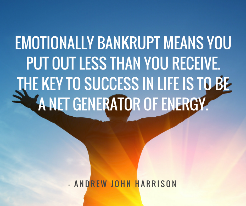 emotionally bankrupt means you put out less